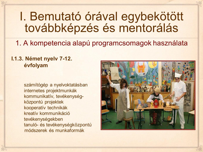 I. Bemutató órával egybekötött továbbképzés és mentorálás I.1.3. Német nyelv 7-12. évfolyam számítógép a nyelvoktatásban internetes projektmunkák komm