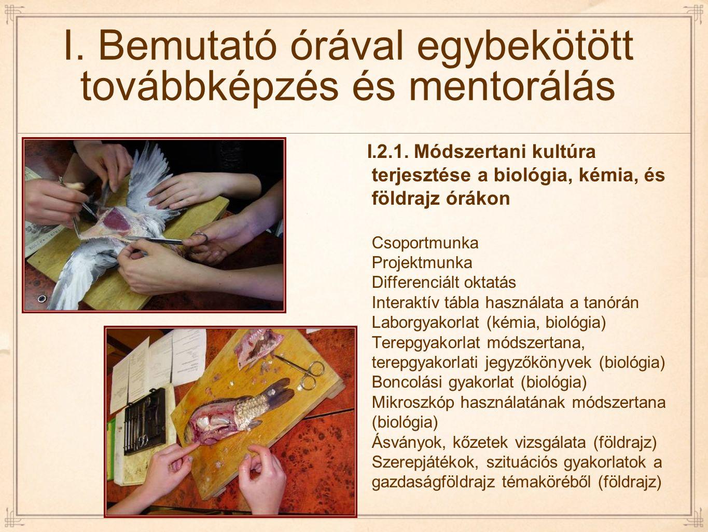 I. Bemutató órával egybekötött továbbképzés és mentorálás I.2.1. Módszertani kultúra terjesztése a biológia, kémia, és földrajz órákon Csoportmunka Pr