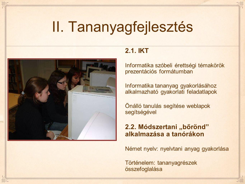 II. Tananyagfejlesztés 2.1. IKT Informatika szóbeli érettségi témakörök prezentációs formátumban Informatika tananyag gyakorlásához alkalmazható gyako