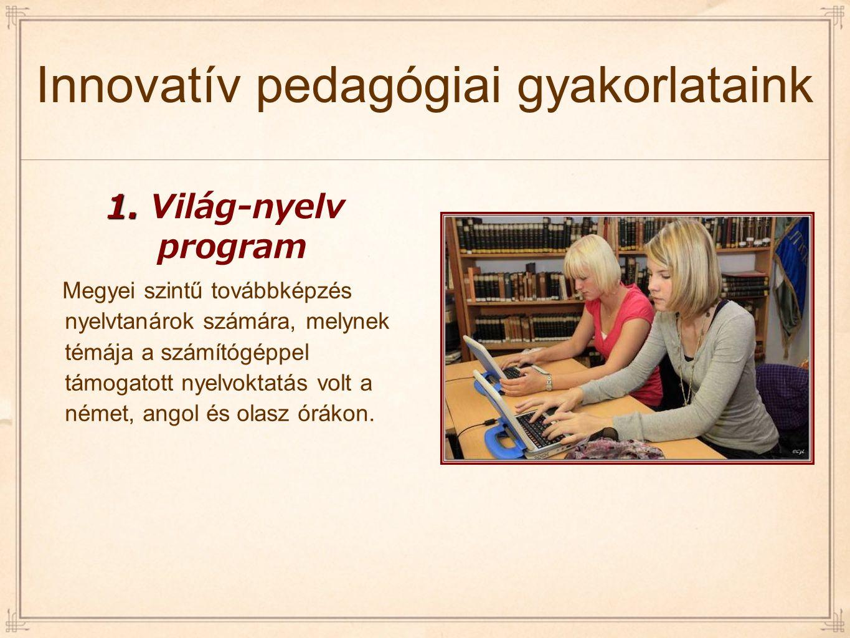 Innovatív pedagógiai gyakorlataink Comenius Az elmúlt években több uniós projektet valósítottunk meg sikeresen külföldi partnerekkel az alábbi témákban: környezetvédelem (Think Green, The Global Village), továbbtanulási lehetőségek Youth 2000-2006 Két alkalommal vettünk részt cserekapcsolatban finnországi fiatalokkal közös projektekben: A fiatalok élete egy kisvárosban, valamint egészséges életmód témakörökben.