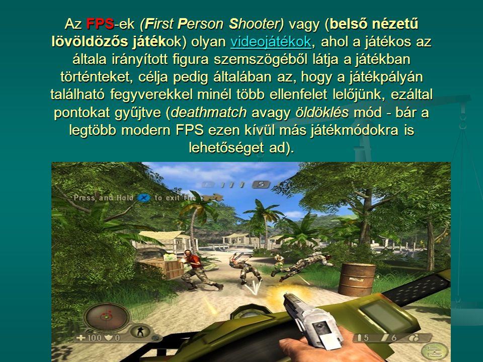 Az FPS-ek (First Person Shooter) vagy (belső nézetű lövöldözős játékok) olyan videojátékok, ahol a játékos az általa irányított figura szemszögéből lá