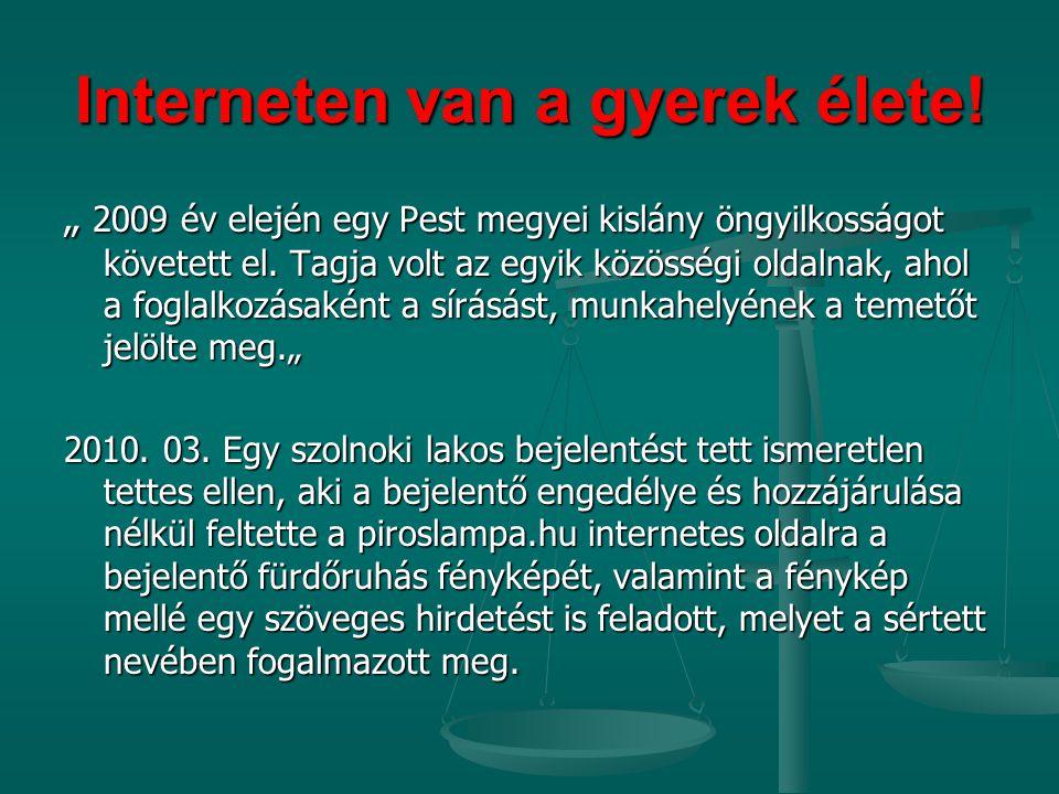 """Interneten van a gyerek élete! """" 2009 év elején egy Pest megyei kislány öngyilkosságot követett el. Tagja volt az egyik közösségi oldalnak, ahol a fog"""