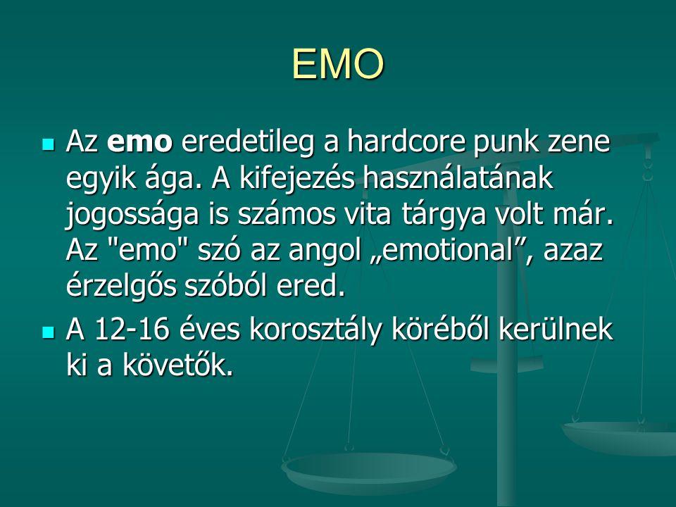 EMO Az emo eredetileg a hardcore punk zene egyik ága. A kifejezés használatának jogossága is számos vita tárgya volt már. Az