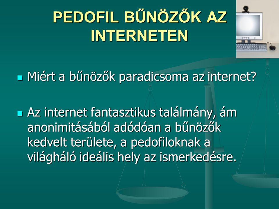 PEDOFIL BŰNÖZŐK AZ INTERNETEN Miért a bűnözők paradicsoma az internet? Miért a bűnözők paradicsoma az internet? Az internet fantasztikus találmány, ám