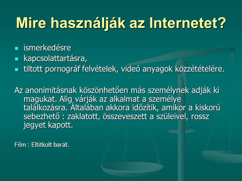 Mire használják az Internetet? ismerkedésre ismerkedésre kapcsolattartásra, kapcsolattartásra, tiltott pornográf felvételek, videó anyagok közzétételé