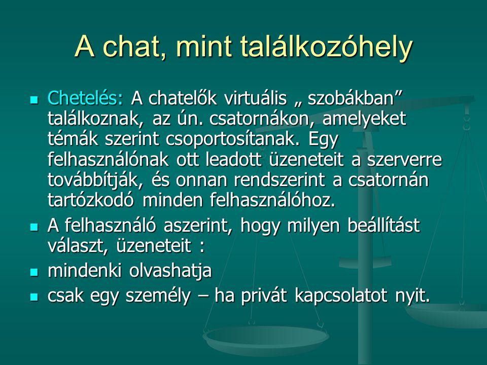 """A chat, mint találkozóhely Chetelés: A chatelők virtuális """" szobákban"""" találkoznak, az ún. csatornákon, amelyeket témák szerint csoportosítanak. Egy f"""