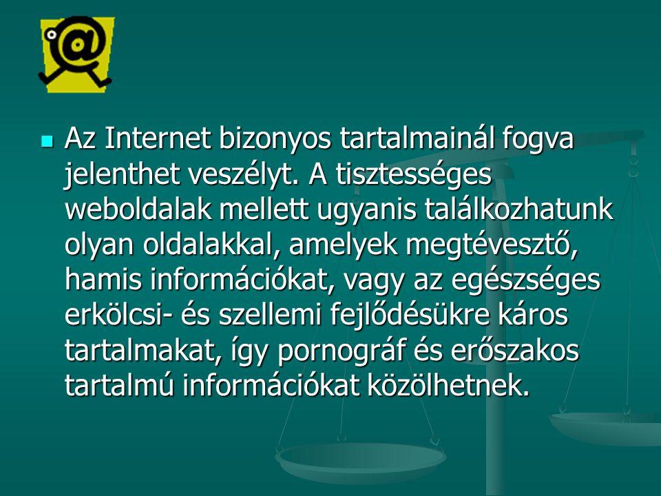 Az Internet bizonyos tartalmainál fogva jelenthet veszélyt. A tisztességes weboldalak mellett ugyanis találkozhatunk olyan oldalakkal, amelyek megtéve