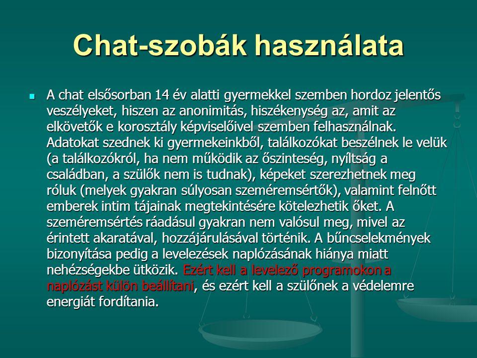 Chat-szobák használata A chat elsősorban 14 év alatti gyermekkel szemben hordoz jelentős veszélyeket, hiszen az anonimitás, hiszékenység az, amit az e