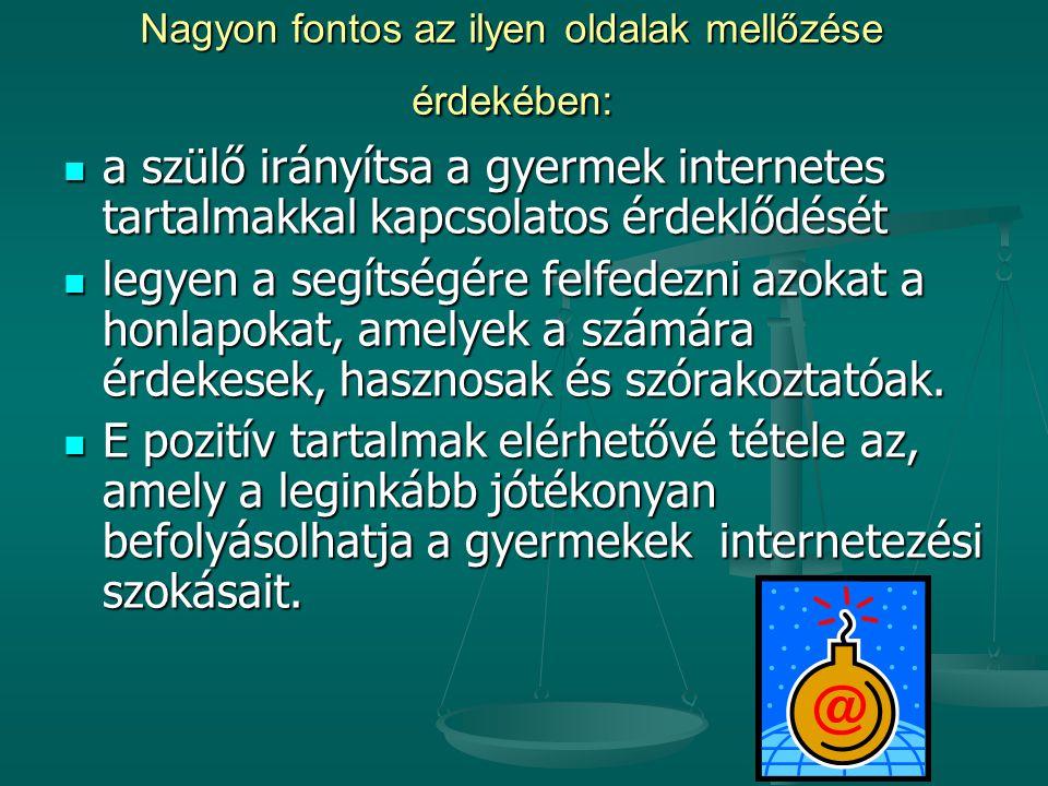 Nagyon fontos az ilyen oldalak mellőzése érdekében: a szülő irányítsa a gyermek internetes tartalmakkal kapcsolatos érdeklődését a szülő irányítsa a g
