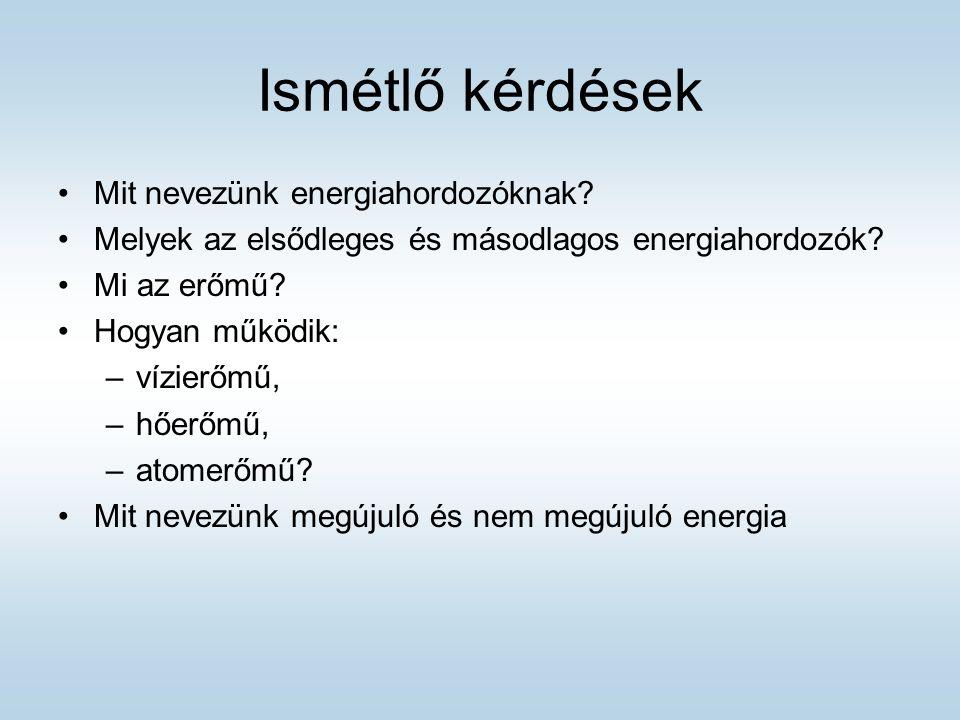 Ismétlő kérdések Mit nevezünk energiahordozóknak.