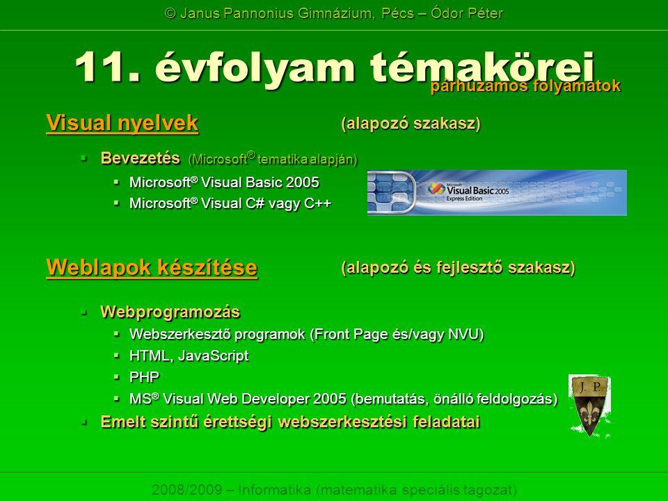© Janus Pannonius Gimnázium, Pécs – Ódor Péter 2008/2009 – Informatika (matematika speciális tagozat)