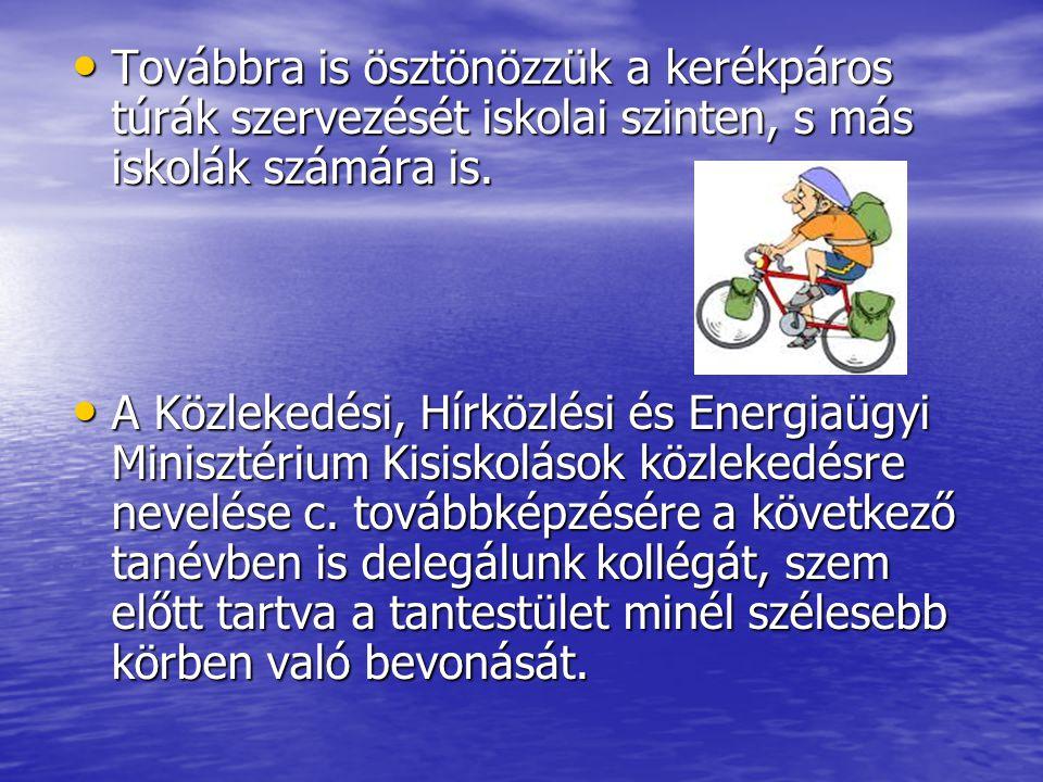 Továbbra is ösztönözzük a kerékpáros túrák szervezését iskolai szinten, s más iskolák számára is.