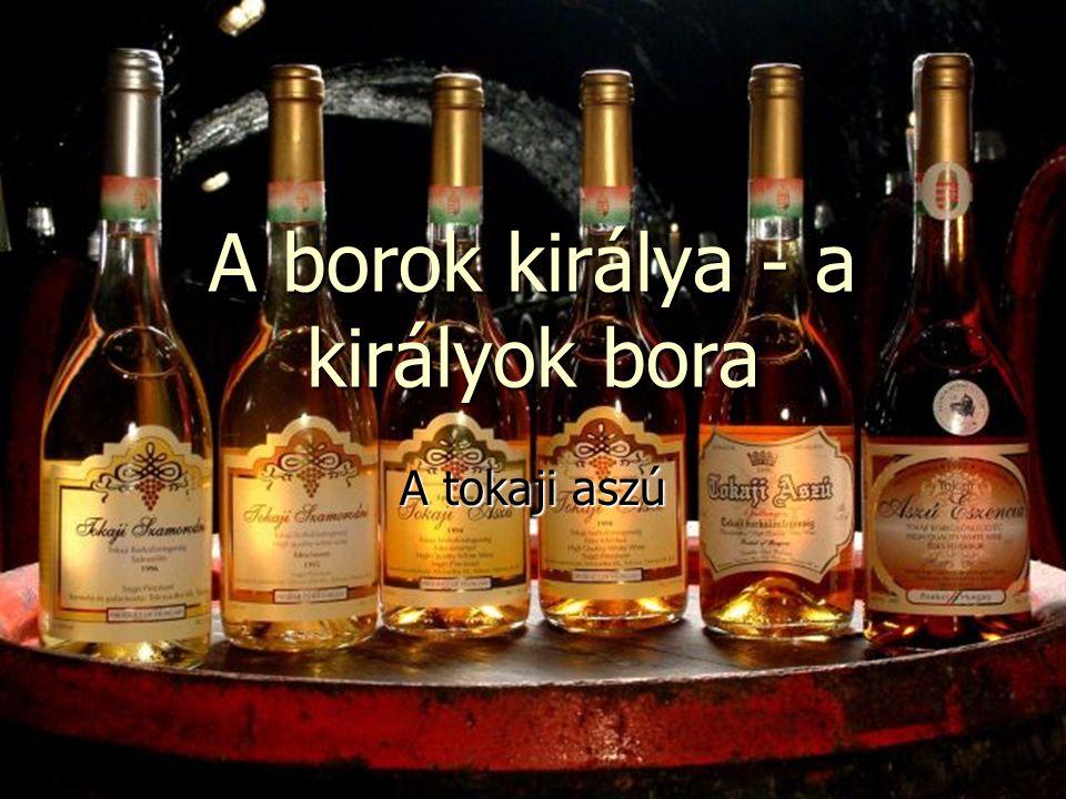 A borok királya - a királyok bora A tokaji aszú