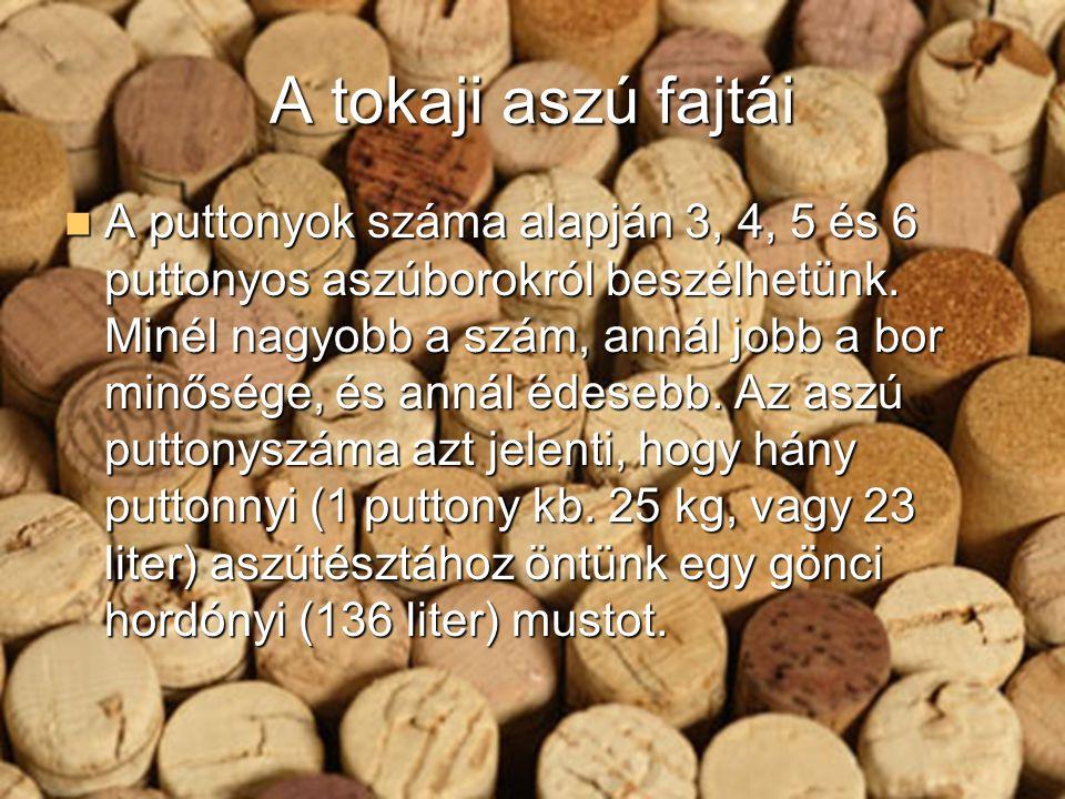A tokaji aszú fajtái A puttonyok száma alapján 3, 4, 5 és 6 puttonyos aszúborokról beszélhetünk.