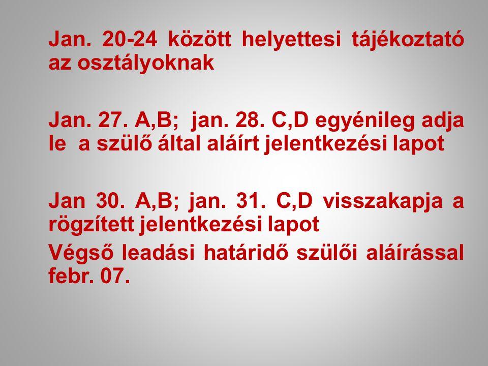 Jan. 20-24 között helyettesi tájékoztató az osztályoknak Jan. 27. A,B; jan. 28. C,D egyénileg adja le a szülő által aláírt jelentkezési lapot Jan 30.