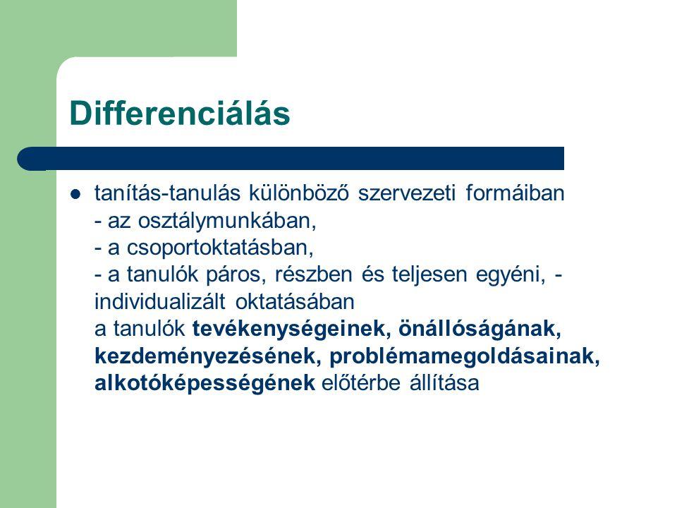 Differenciálás tanítás-tanulás különböző szervezeti formáiban - az osztálymunkában, - a csoportoktatásban, - a tanulók páros, részben és teljesen egyé