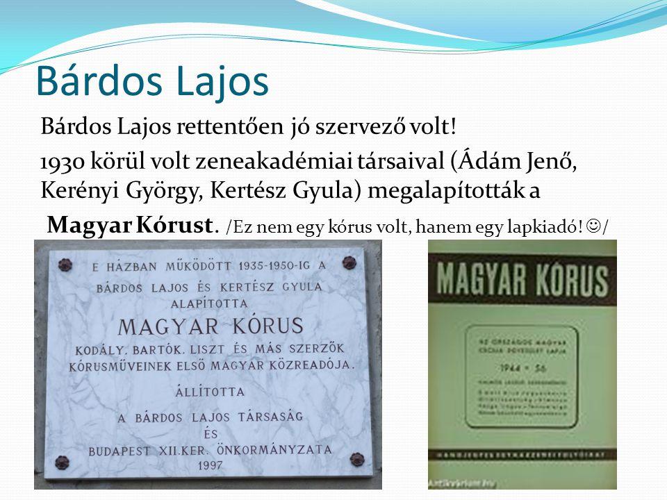 Bárdos Lajos Bárdos Lajos rettentően jó szervező volt! 1930 körül volt zeneakadémiai társaival (Ádám Jenő, Kerényi György, Kertész Gyula) megalapított