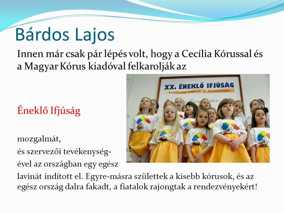 Bárdos Lajos Innen már csak pár lépés volt, hogy a Cecília Kórussal és a Magyar Kórus kiadóval felkarolják az Éneklő Ifjúság mozgalmát, és szervezői t