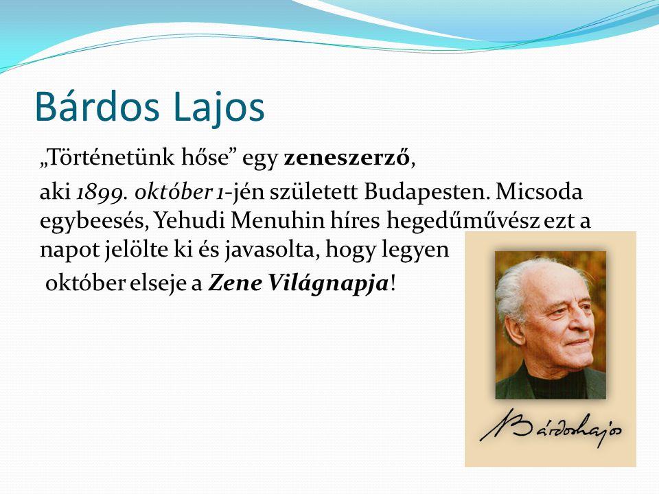 """Bárdos Lajos """"Történetünk hőse"""" egy zeneszerző, aki 1899. október 1-jén született Budapesten. Micsoda egybeesés, Yehudi Menuhin híres hegedűművész ezt"""
