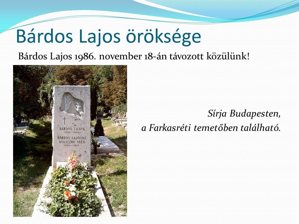 Bárdos Lajos öröksége Bárdos Lajos 1986. november 18-án távozott közülünk! Sírja Budapesten, a Farkasréti temetőben található.