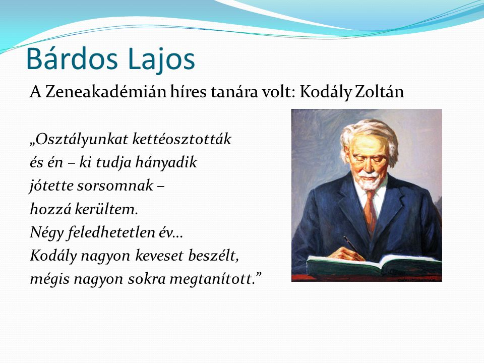 Bárdos Lajos Az ihletadók sorában álltak még: Arany JánosBabits Mihály Nagy László Petőfi Sándor Radnóti MiklósSík Sándor Váczi Mihály Weöres Sándor