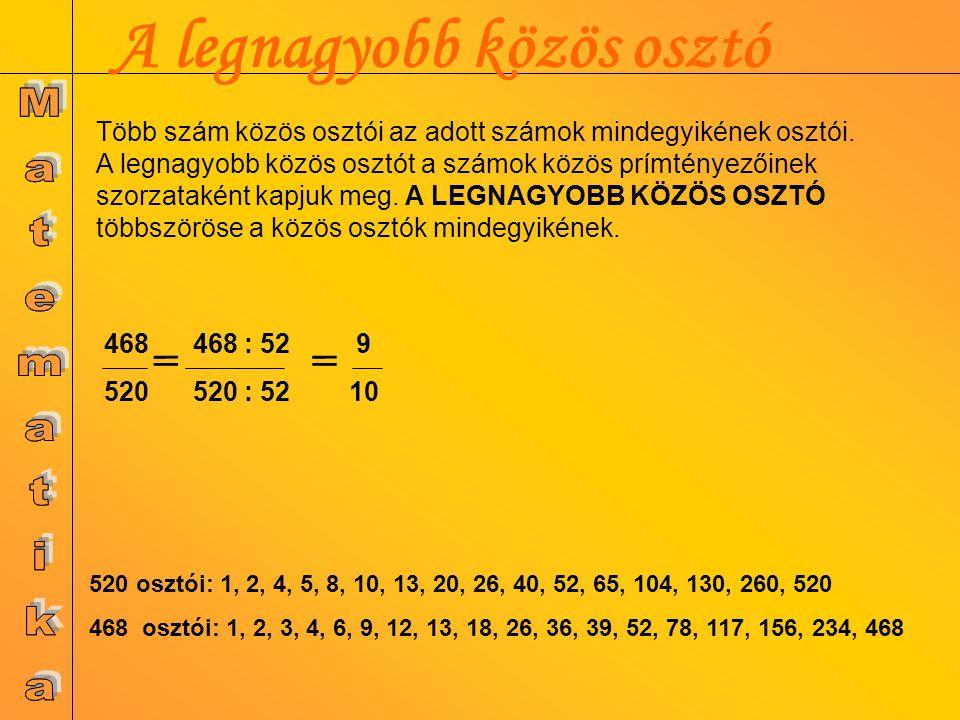 A legnagyobb közös osztó 520 osztói: 1, 2, 4, 5, 8, 10, 13, 20, 26, 40, 52, 65, 104, 130, 260, 520 468 osztói: 1, 2, 3, 4, 6, 9, 12, 13, 18, 26, 36, 3