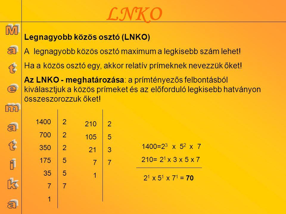 LNKO 2 1 x 5 1 x 7 1 = 70 1400=2 3 x 5 2 x 7 210= 2 1 x 3 x 5 x 7 1400 700 350 175 35 7 1 222557222557 210 105 21 7 1 25372537 Legnagyobb közös osztó