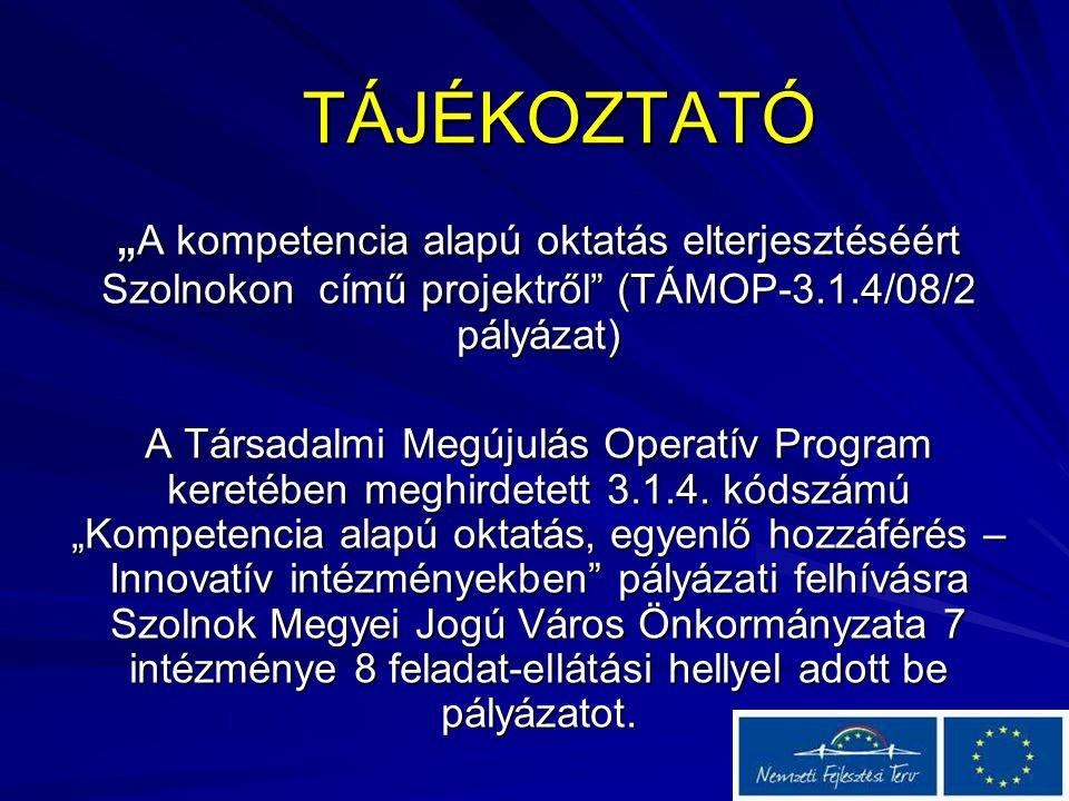 """TÁJÉKOZTATÓ """" A kompetencia alapú oktatás elterjesztéséért Szolnokon című projektről (TÁMOP-3.1.4/08/2 pályázat) A Társadalmi Megújulás Operatív Program keretében meghirdetett 3.1.4."""