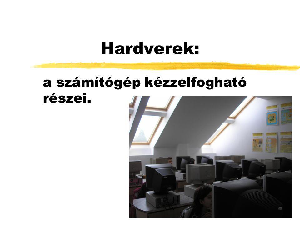 Hardverek: a számítógép kézzelfogható részei.