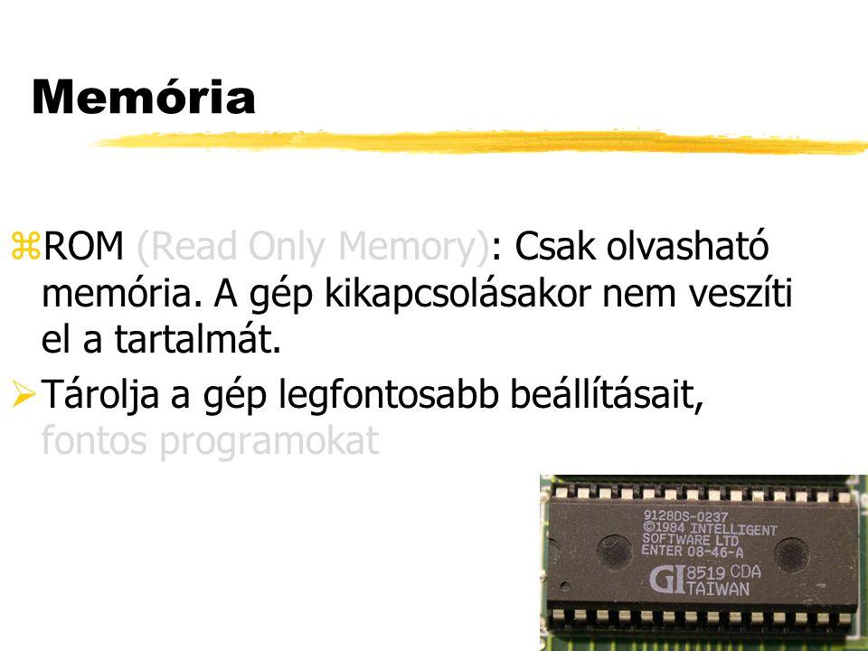 Memória zROM (Read Only Memory): Csak olvasható memória. A gép kikapcsolásakor nem veszíti el a tartalmát.  Tárolja a gép legfontosabb beállításait,
