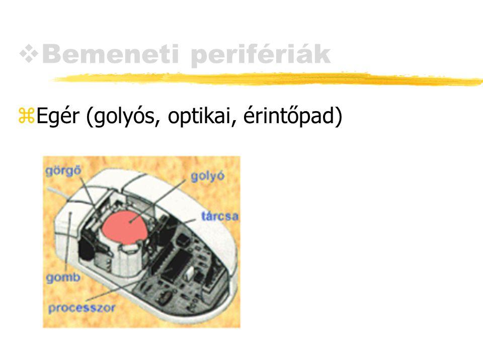  Bemeneti perifériák zEgér (golyós, optikai, érintőpad)