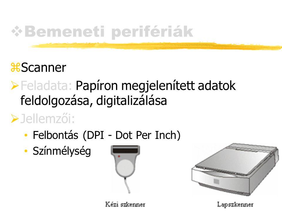  Bemeneti perifériák zScanner  Feladata: Papíron megjelenített adatok feldolgozása, digitalizálása  Jellemzői: Felbontás (DPI - Dot Per Inch) Színm