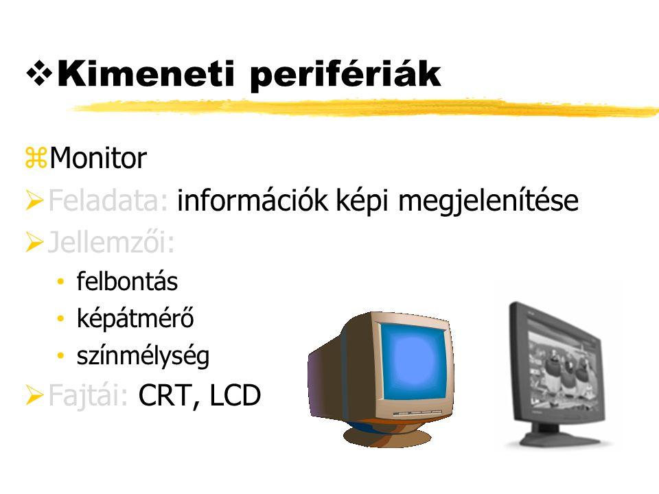 Kimeneti perifériák zMonitor  Feladata: információk képi megjelenítése  Jellemzői: felbontás képátmérő színmélység  Fajtái: CRT, LCD