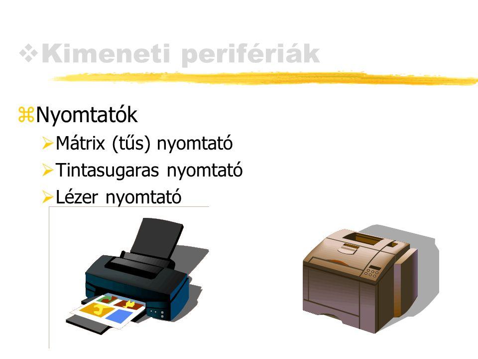  Kimeneti perifériák zNyomtatók  Mátrix (tűs) nyomtató  Tintasugaras nyomtató  Lézer nyomtató