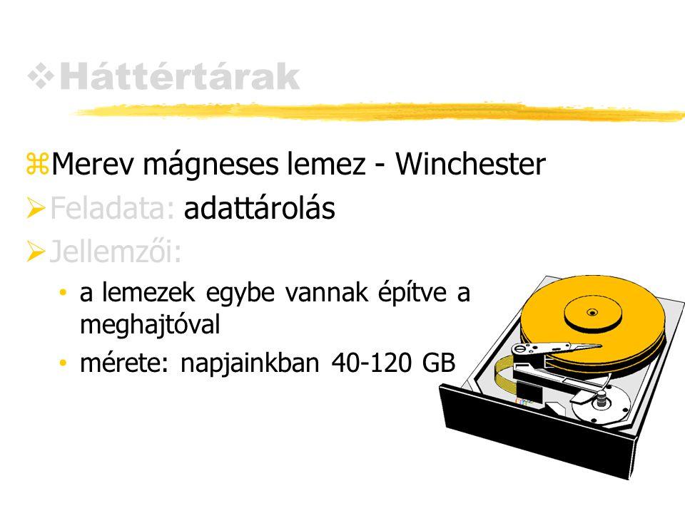  Háttértárak zMerev mágneses lemez - Winchester  Feladata: adattárolás  Jellemzői: a lemezek egybe vannak építve a meghajtóval mérete: napjainkban