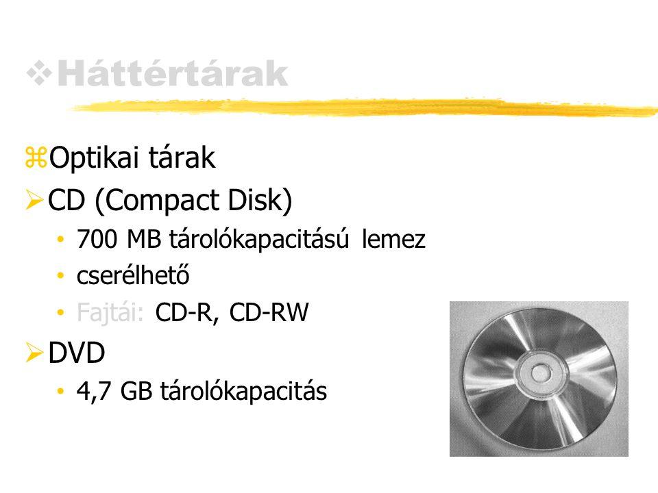  Háttértárak zOptikai tárak  CD (Compact Disk) 700 MB tárolókapacitású lemez cserélhető Fajtái: CD-R, CD-RW  DVD 4,7 GB tárolókapacitás