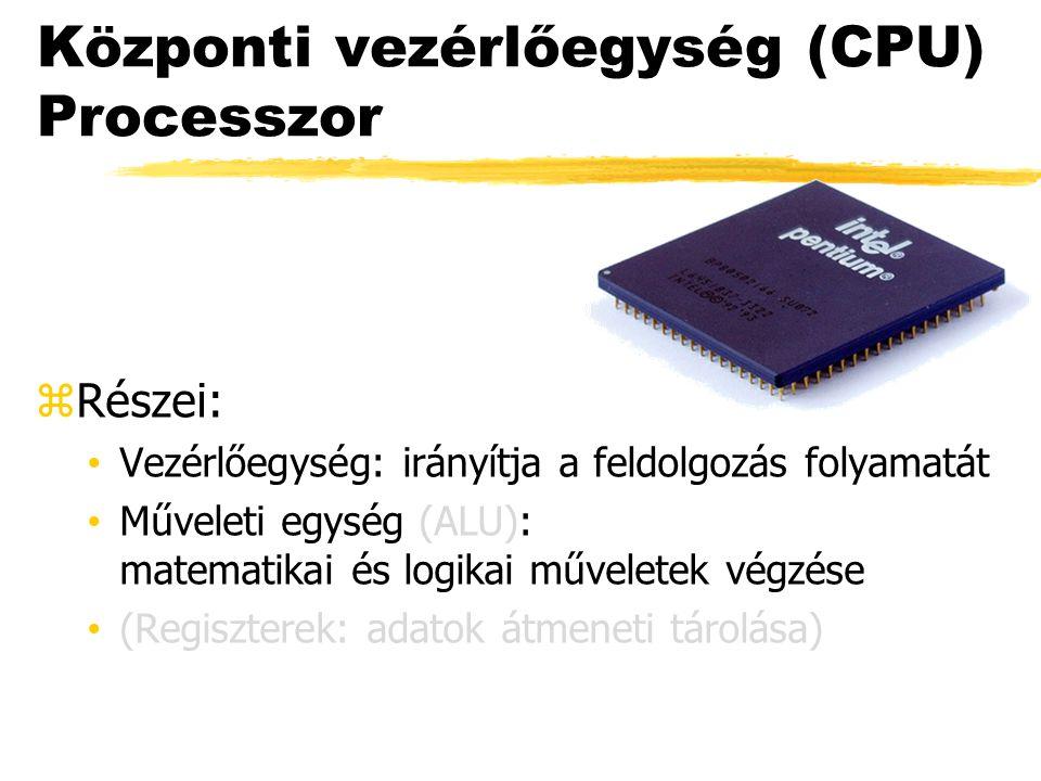 Központi vezérlőegység (CPU) Processzor zRészei: Vezérlőegység: irányítja a feldolgozás folyamatát Műveleti egység (ALU): matematikai és logikai művel
