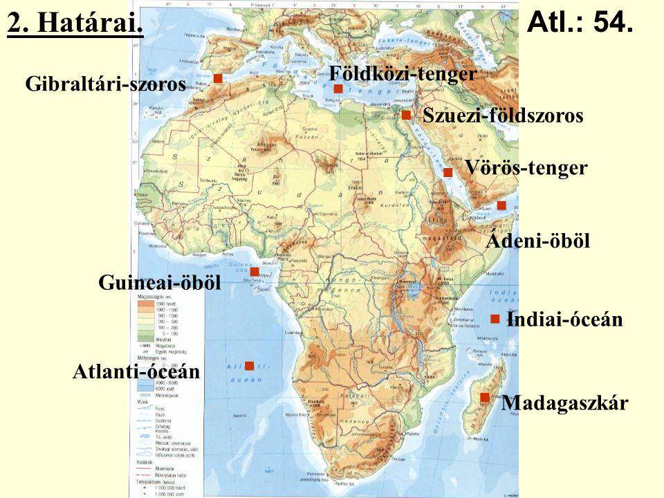 2. Határai. Földközi-tenger Gibraltári-szoros Szuezi-földszoros Vörös-tenger Indiai-óceán Madagaszkár Atlanti-óceán Guineai-öböl........ Atl.: 54.. Ád