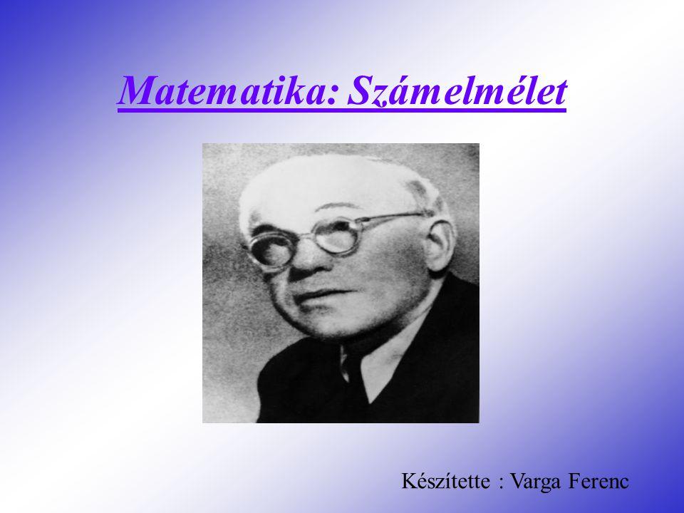 Matematika: Számelmélet Készítette : Varga Ferenc