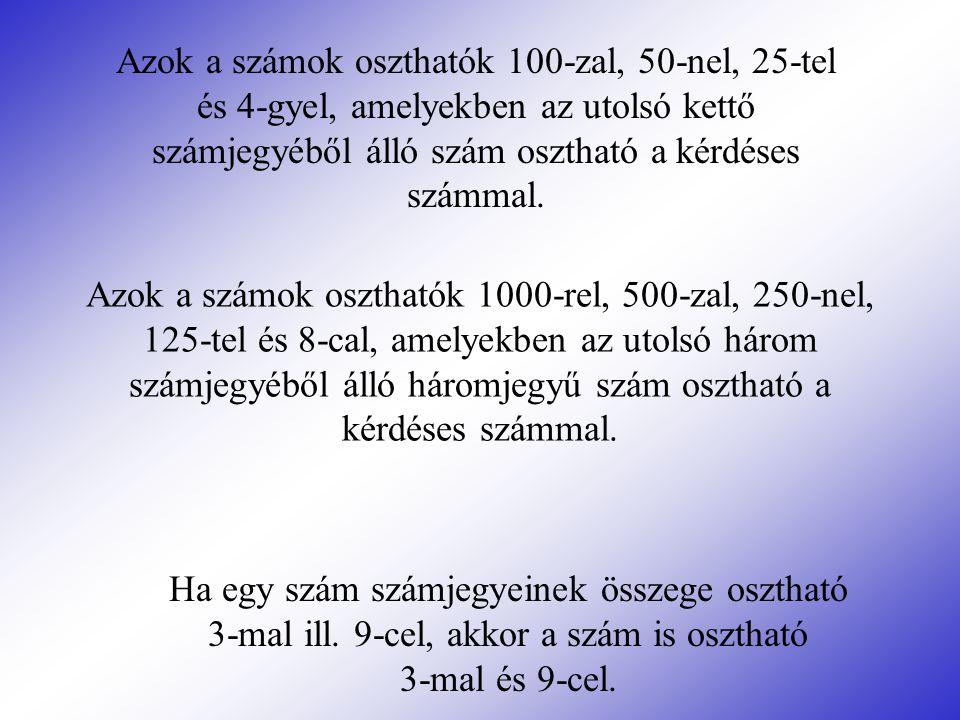 Azok a számok oszthatók 1000-rel, 500-zal, 250-nel, 125-tel és 8-cal, amelyekben az utolsó három számjegyéből álló háromjegyű szám osztható a kérdéses