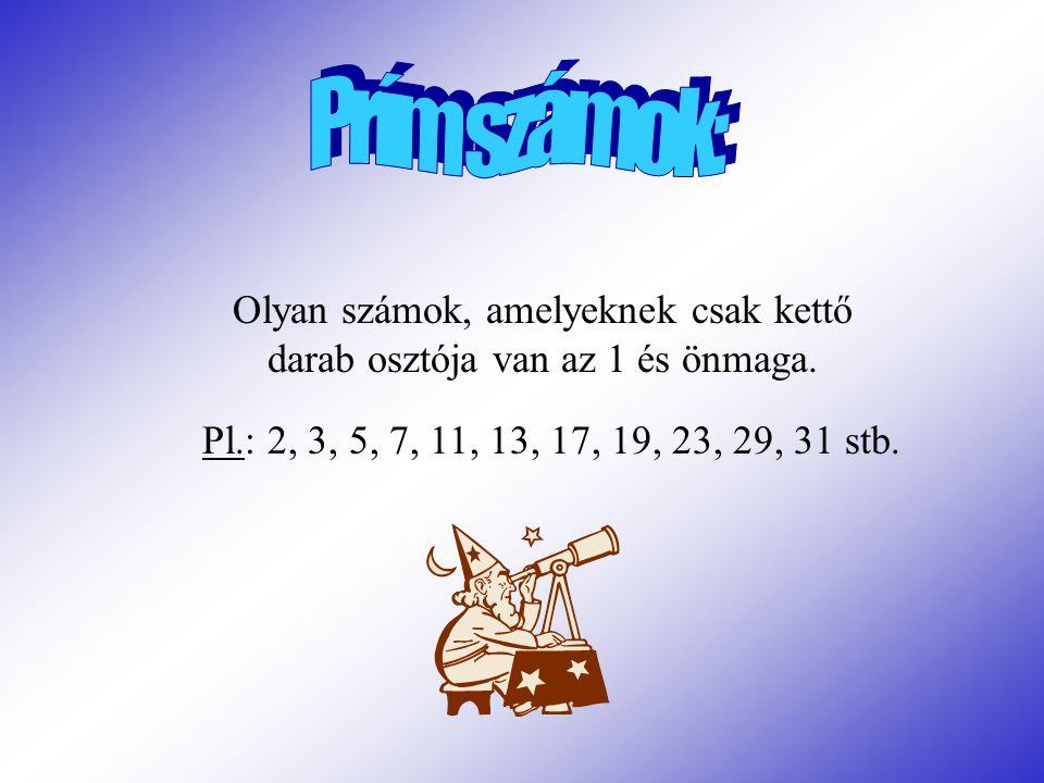Olyan számok, amelyeknek csak kettő darab osztója van az 1 és önmaga. Pl.: 2, 3, 5, 7, 11, 13, 17, 19, 23, 29, 31 stb.