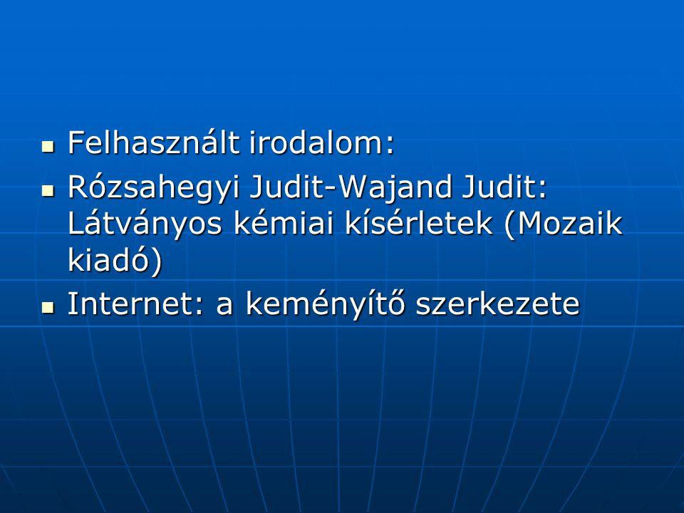 Felhasznált irodalom: Felhasznált irodalom: Rózsahegyi Judit-Wajand Judit: Látványos kémiai kísérletek (Mozaik kiadó) Rózsahegyi Judit-Wajand Judit: Látványos kémiai kísérletek (Mozaik kiadó) Internet: a keményítő szerkezete Internet: a keményítő szerkezete