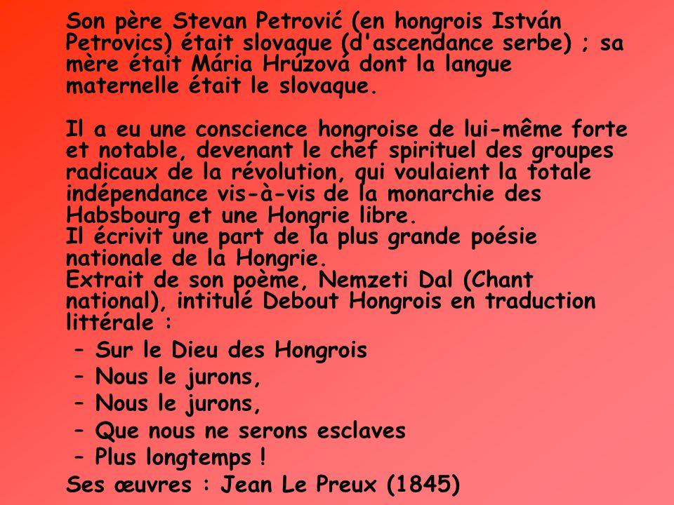 Son père Stevan Petrović (en hongrois István Petrovics) était slovaque (d'ascendance serbe) ; sa mère était Mária Hrúzová dont la langue maternelle ét