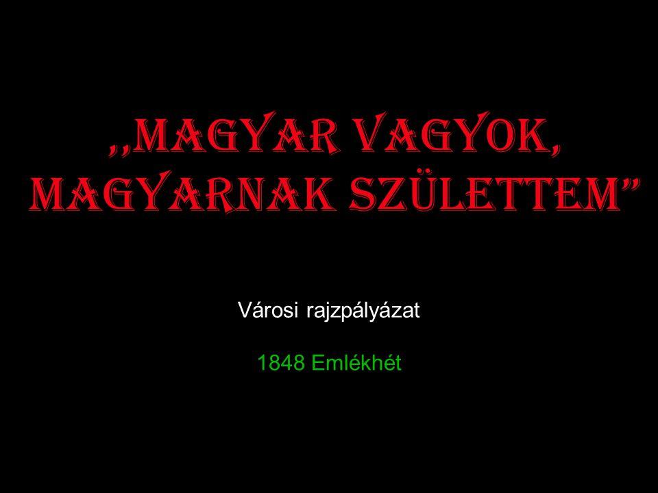,,Magyar vagyok, magyarnak születtem Városi rajzpályázat 1848 Emlékhét