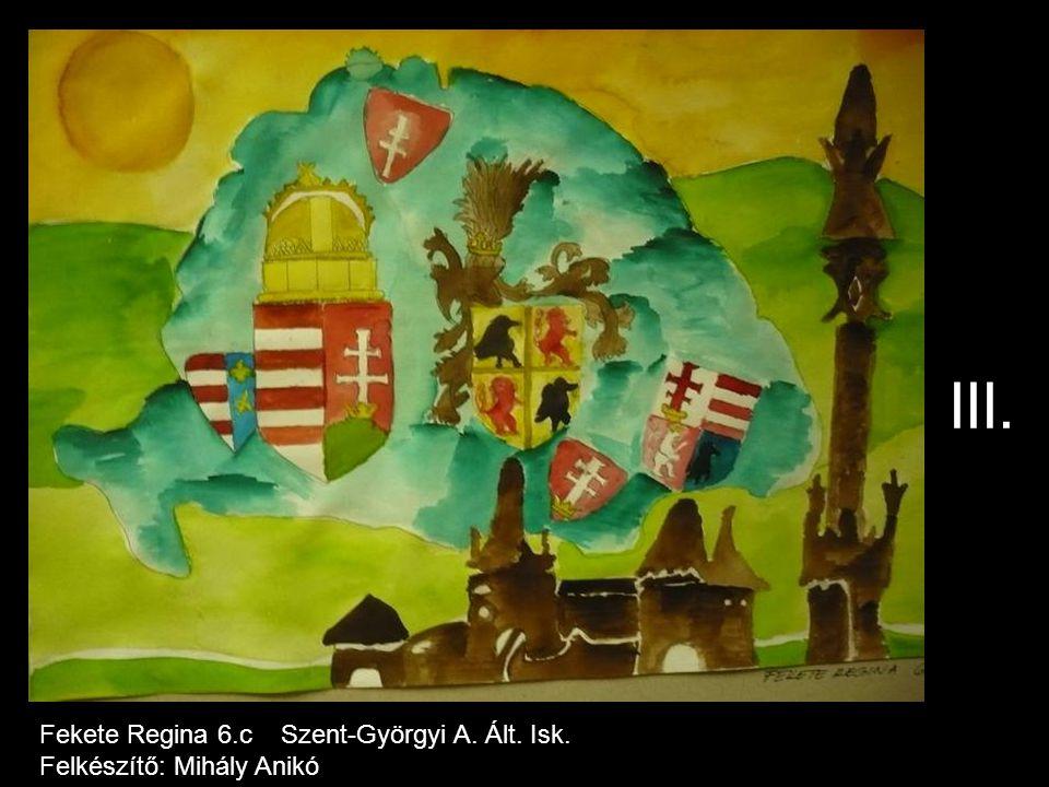 III. Fekete Regina 6.c Szent-Györgyi A. Ált. Isk. Felkészítő: Mihály Anikó