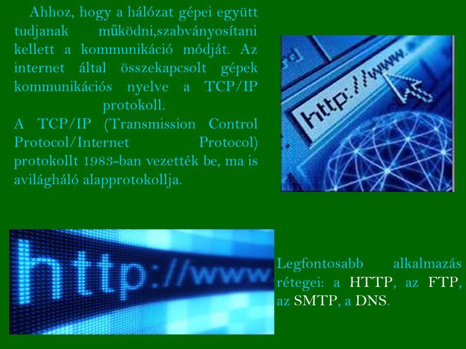 Az Internet m ű ködését protokollok (szabványok) irányítják, amelyek folyamatosan fejl ő dnek, tökéletesednek.