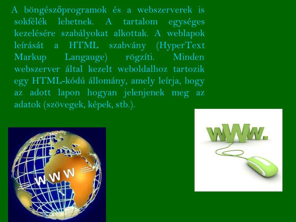 A böngész ő programok és a webszerverek is sokfélék lehetnek.