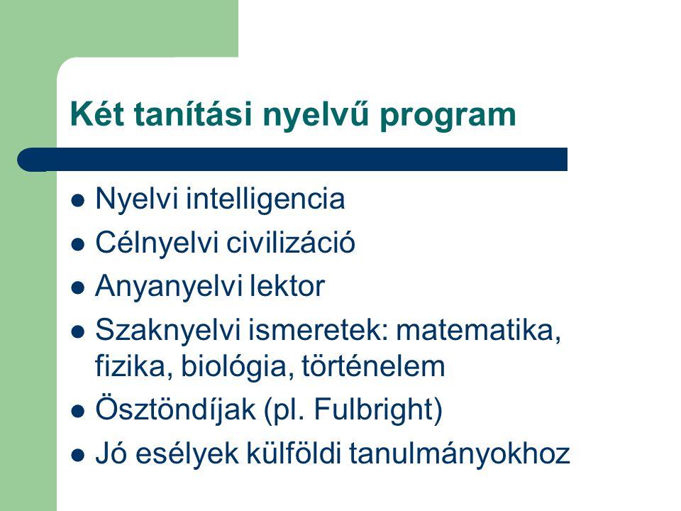 Két tanítási nyelvű program Nyelvi intelligencia Célnyelvi civilizáció Anyanyelvi lektor Szaknyelvi ismeretek: matematika, fizika, biológia, történele