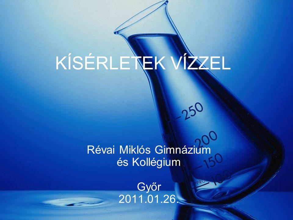 2011.01.26.Révai Miklós Gimnázium és Kollégium Győr 2 1.KÍSÉRLET: Víz bontása elektromos árammal (vízbontó készülékben) 2 H 2 O => 2H 2 + O 2 A katódon hidrogén gáz, míg az anódon oxigén gáz fejlődik.