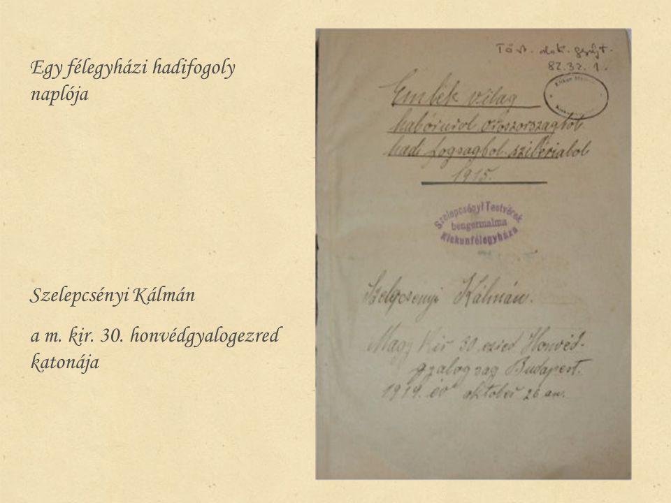 Egy félegyházi hadifogoly naplója Szelepcsényi Kálmán a m. kir. 30. honvédgyalogezred katonája